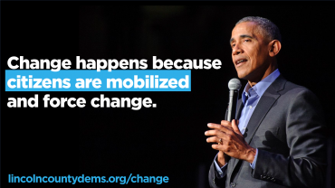 """Change happens because citizens are mobilized and force change."" President Obama"